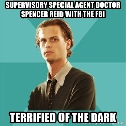 spencer reid - supervisory special agent doctor spencer reid with the fbi terrified of the dark
