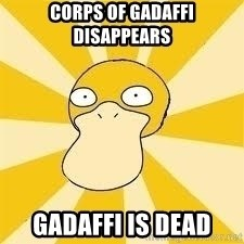 Conspiracy Psyduck - corps of gadaffi disappears gadaffi is dead