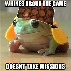 Scumbag Willymac - WHINES ABOUT THE GAME DOESNT TAKE MISSIONS