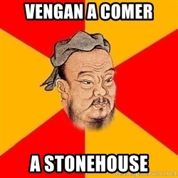 Chinese Proverb - Vengan a comer a stonehouse