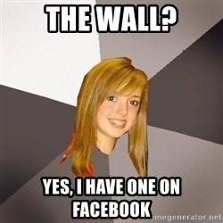 Musically Oblivious 8th Grader - the wall? yes, i have one on facebook