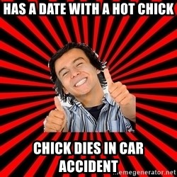 Bad Luck Chuck - Has a date with a hot chick Chick dies in car accident