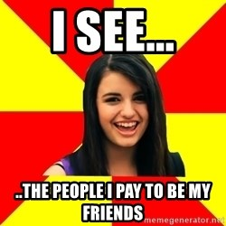 Rebecca Black - i see... ..the people i pay to be my friends