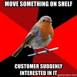 Retail Robin - move something on shelf customer suddenly interested in it