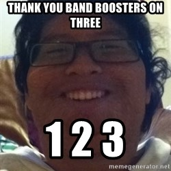 Musically Oblivious Band Geek - THank you band boosters on three 1 2 3