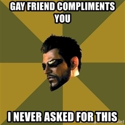 Adam Jensen - gay friend compliments you I never asked for this