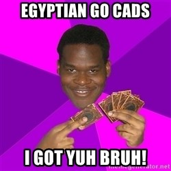 Cunning Black Strategist - EGYPTIAN go cads i got yuh bruh!