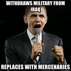 Expressive Obama - withdraws military from iraq replaces with mercenaries