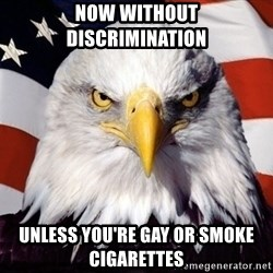 American Pride Eagle - Now without discrimination Unless you're gay or smoke cigarettes