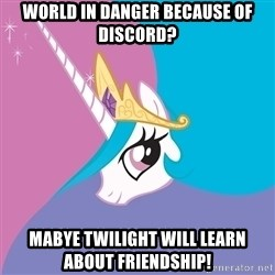 Celestia - World in Danger because of Discord? Mabye Twilight will learn about friendship!