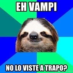 Socially Lazy Sloth - eh vampi no lo viste a trapo?