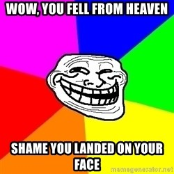 Trollface - wow, you fell from heaven shame you landed on your face
