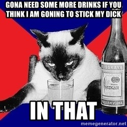 Alco-cat - gona need some more drinks if you think i am goning to stick my dick in that