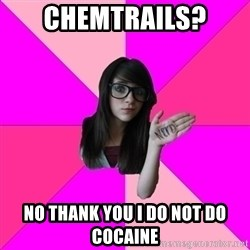 Idiot Vanilla Girl  - chemtrails? no thank you i do not do cocaine