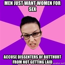 Privilege Denying Feminist - men just want women for sex accuse dissenters of butthurt from not getting laid