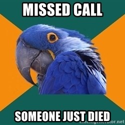 Paranoid Parrot - missed call someone just died