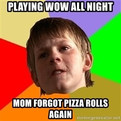 Angry School Boy - playing wow all night mom forgot pizza rolls again