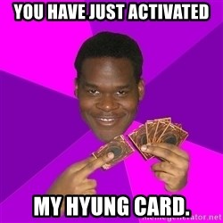 Cunning Black Strategist - YOU HAVE JUST ACTIVATED MY HYUNG CARD.