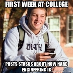 College Freshman - FIRST wEEK AT COLLEGE POSTS STASUS ABOUT HOW HARD ENGINEERING IS