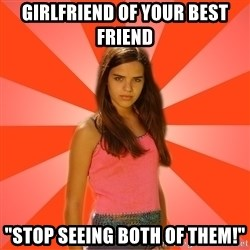 """Jealous Girl - GIRLFRIEND OF YOUR BEST FRIEND """"STOP SEEING BOTH OF THEM!"""""""