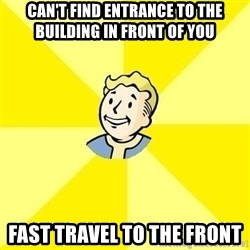 Vault Boy - Can't fInd entrance to the building in front of you Fast travel to the front
