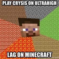 Minecraft Guy - Play Crysis on ultrahigh Lag on Minecraft