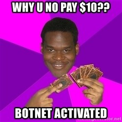 Cunning Black Strategist - Why u no pay $10?? botnet activated