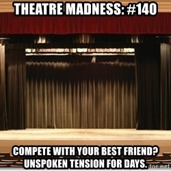 Theatre Madness - Theatre Madness: #140 Compete with your best friend? Unspoken tension for days.