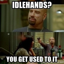 From Paris With Love - Idlehands? You get used to it
