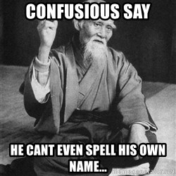 Bad Advice Asian - Confusious say he cant even spell his own name...