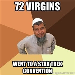 Ordinary Muslim Man - 72 Virgins went to a star trek convention