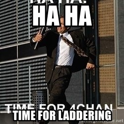 haha time for 4chan - Ha ha Time for LaddEring