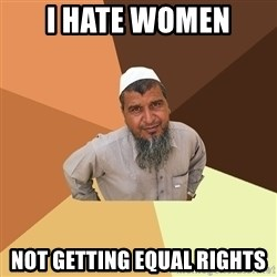 Ordinary Muslim Man - I hate women not getting equal rights