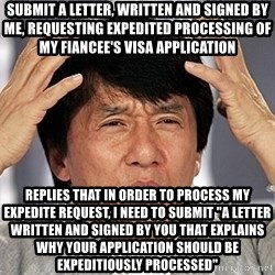 """Jackie Chan - Submit a letter, written and signed by me, requesting expedited processing of my fiancee's visa application replies that in order to process my expedite request, i need to submit """"a letter written and signed by you that explains why your application should be expeditiously processed"""""""