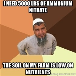 Ordinary Muslim Man - I need 5000 lbs of ammonium nitrate the soil on my farm is low on nutrients