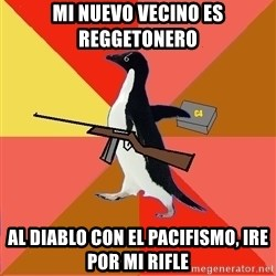 Socially Fed Up Penguin - Mi nuevo vecino es reggetonero al diablo con el pacifismo, ire por mi rifle