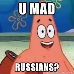 Happily Oblivious Patrick - U MAD Russians?