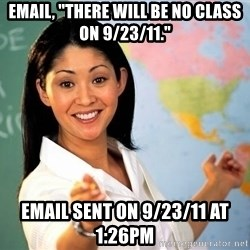 "Unhelpful High School Teacher - email, ""there will be no class on 9/23/11."" email sent on 9/23/11 at 1:26PM"