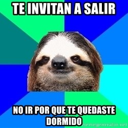 Socially Lazy Sloth - te invitan a salir  no ir por que te quedaste dormido