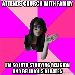 Idiot Nerd Girl - attends church with family i'm so into studying religion and religious debates