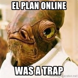 Its A Trap - el plan online was a trap