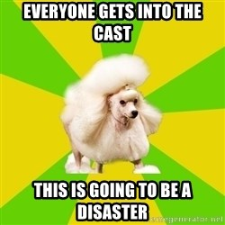 Pretentious Theatre Kid Poodle - everyone gets into the cast this is going to be a disaster