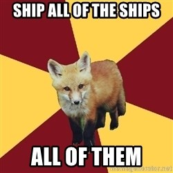 Multishipper Fox - SHIP ALL OF THE SHIPS ALL OF THEM