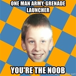 annoying elementary school kid - one man army, grenade launcher you're the noob