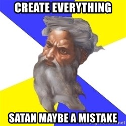 Advice God - Create Everything Satan maybe a mistake