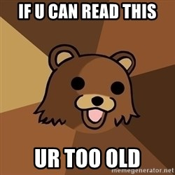Pedobear - If u can read this ur too old