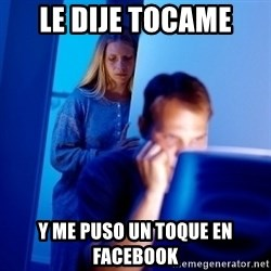 Internet Husband - le dije tocame y me puso un toque en facebook
