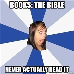 Annoying Facebook Girl - Books: The Bible Never actually read it