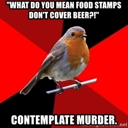 """Retail Robin - """"What do you mean food stamps don't cover beer?!"""" Contemplate murder."""