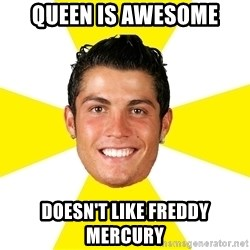 Cristiano - QUEEN IS AWESOME DOESN'T LIKE FREDDY MERCURY
